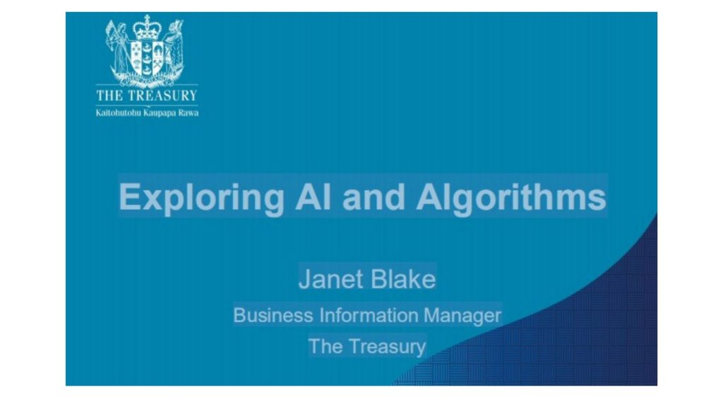 Exploring AI and Algorithms Janet Blake Business Information Manager The Treasury